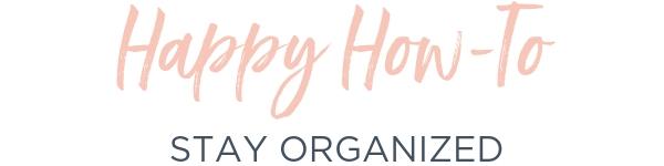 happy how to stay organized